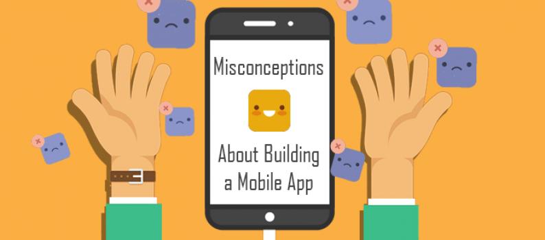 Misconceptions about mobile app development